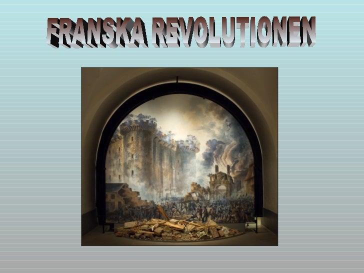 • Franska revolutionen är en period i Frankrikes historia somrör tiden mellan år 1789 och år 1799.• Vid tiden för revoluti...