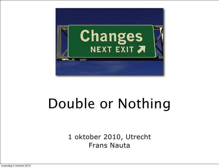 Double or Nothing                             1 oktober 2010, Utrecht                                  Frans Nauta  maanda...