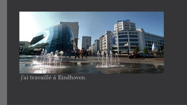 j'ai travaillé á Eindhoven.