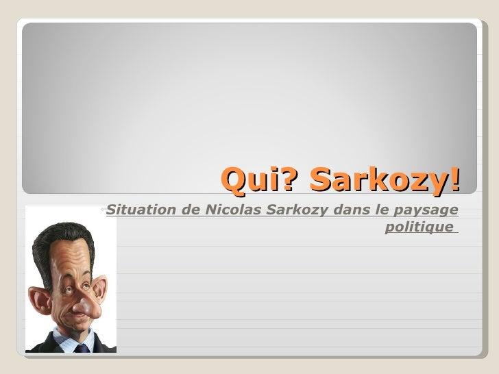 Qui? Sarkozy! Situation de Nicolas Sarkozy dans le paysage politique