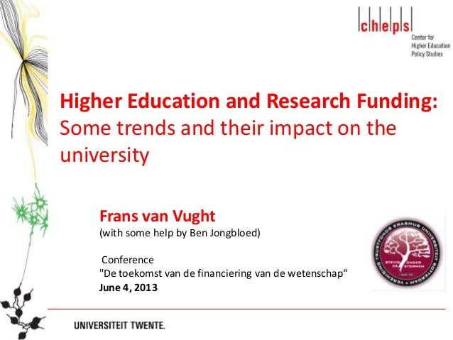 Higher Education and Research Funding:Some trends and their impact on theuniversityFrans van Vught(with some help by Ben J...