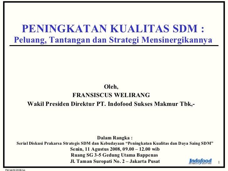 Oleh, FRANSISCUS WELIRANG Wakil Presiden Direktur PT. Indofood Sukses Makmur Tbk,- PENINGKATAN KUALITAS SDM : Peluang, Tan...