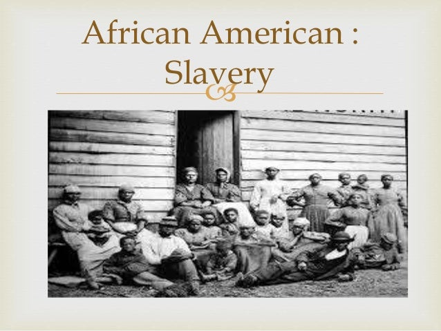 life for african american slaves essay You are welcome to read the slavery in america essay slavery is a topic that has formation of a distinctive african-american and way of life.