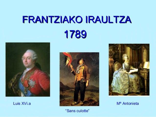 """FRANTZIAKO IRAULTZAFRANTZIAKO IRAULTZA 17891789 Luis XVi.a Mª Antonieta """"Sans culotte"""""""
