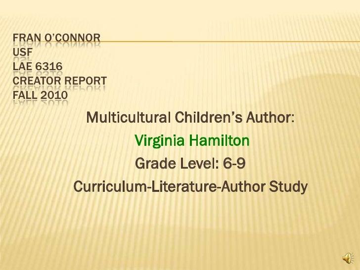 Fran O'ConnorUSFLAE 6316Creator ReportFall 2010<br />Multicultural Children's Author:<br />Virginia Hamilton<br />Grade Le...