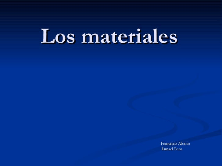 Los materiales Francisco Alonso  Ismael Pons