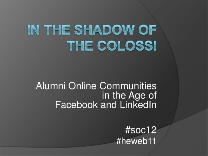 Alumni Online Communities              in the Age of    Facebook and LinkedIn                   #soc12                 #he...