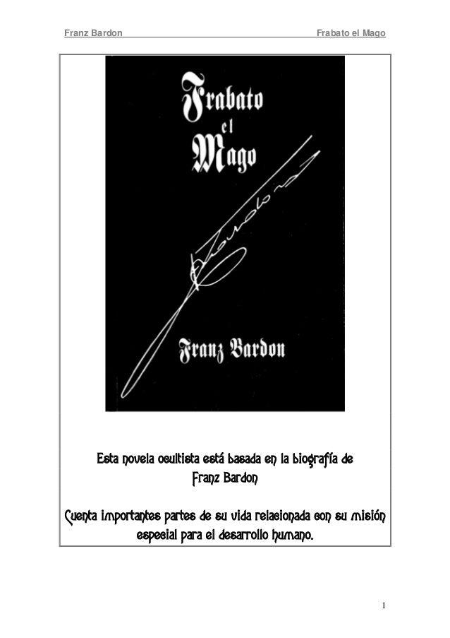 Franz Bardon Frabato el Mago 1 Esta novela ocultista está basada en la biografía de Franz Bardon Cuenta importantes partes...