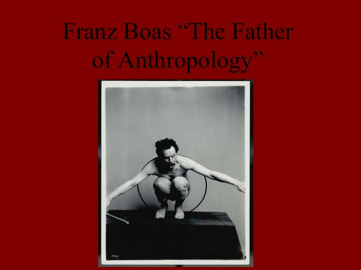 """Franz Boas """"The Father of Anthropology"""""""