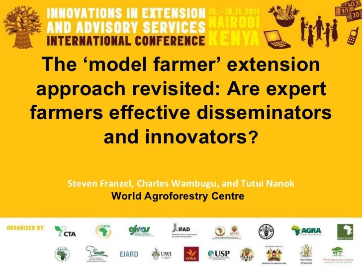 The 'model farmer' extension approach revisited: Are expert farmers effective disseminators and innovators ? Steven Franze...