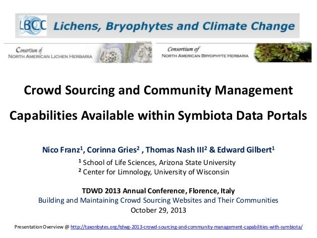 Crowd Sourcing and Community Management Capabilities Available within Symbiota Data Portals Nico Franz1, Corinna Gries2 , ...