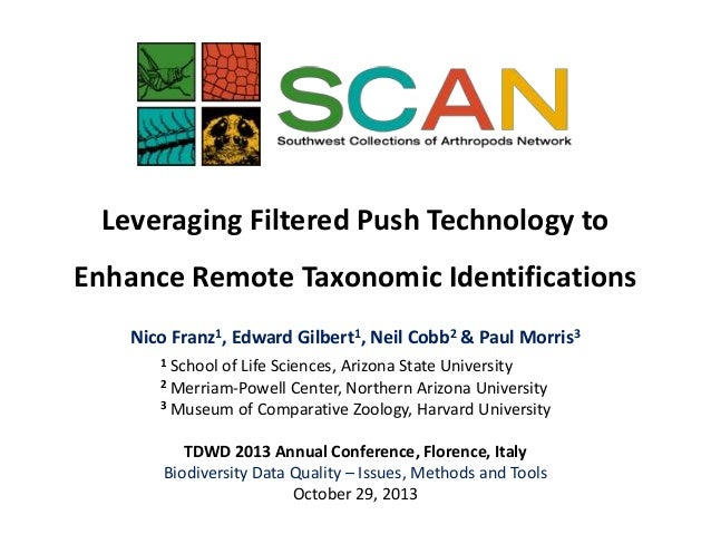 Leveraging Filtered Push Technology to Enhance Remote Taxonomic Identifications Nico Franz1, Edward Gilbert1, Neil Cobb2 &...