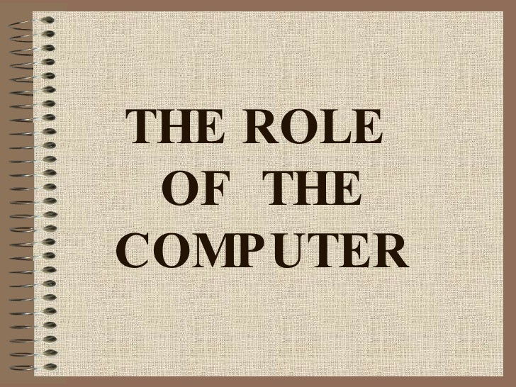 THE ROLE  OF  THE COMPUTER
