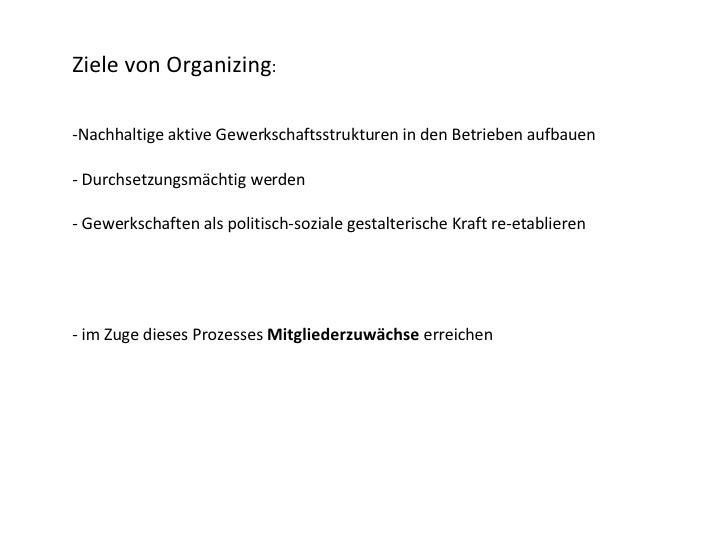 <ul><li>Ziele von Organizing : </li></ul><ul><li>Nachhaltige aktive Gewerkschaftsstrukturen in den Betrieben aufbauen </li...