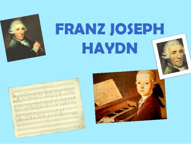 essay on franz joseph haydn Joseph haydn franz joseph haydn, born in 31 march 1732 and died in 31 march 1809, is one of the most renowned composers of the classical period.