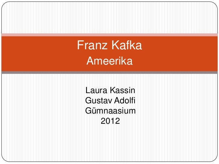 Franz Kafka Ameerika Laura Kassin Gustav Adolfi Gümnaasium    2012