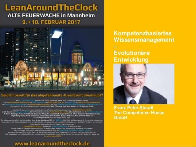Kompetenzbasiertes Wissensmanagement – Evolutionäre Entwicklung Franz-Peter Staudt The Competence House GmbH
