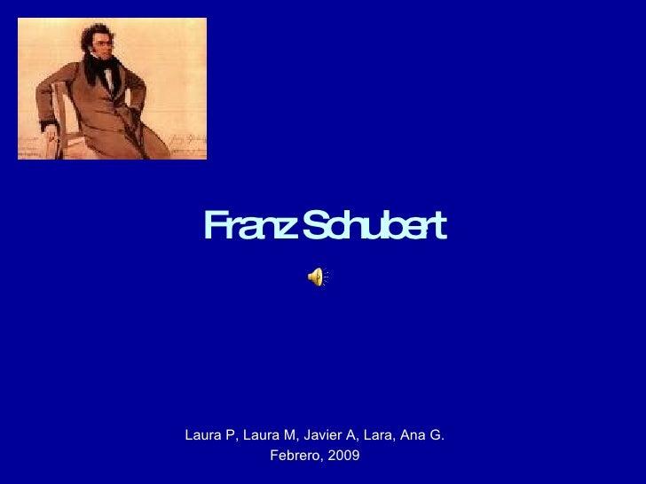 Franz Schubert Laura P, Laura M, Javier A, Lara, Ana G. Febrero, 2009