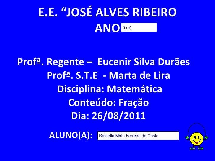 """E.E. """"JOSÉ ALVES RIBEIRO ANO Profª. Regente –  Eucenir Silva Durães  Profª. S.T.E  - Marta de Lira Disciplina: Matemática ..."""