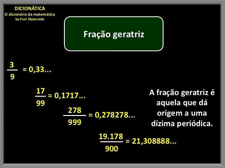 DICIONÁTICAO dicionário da matemática     by Prof. Materaldo                              Fração geratriz  3    = 0,33... ...