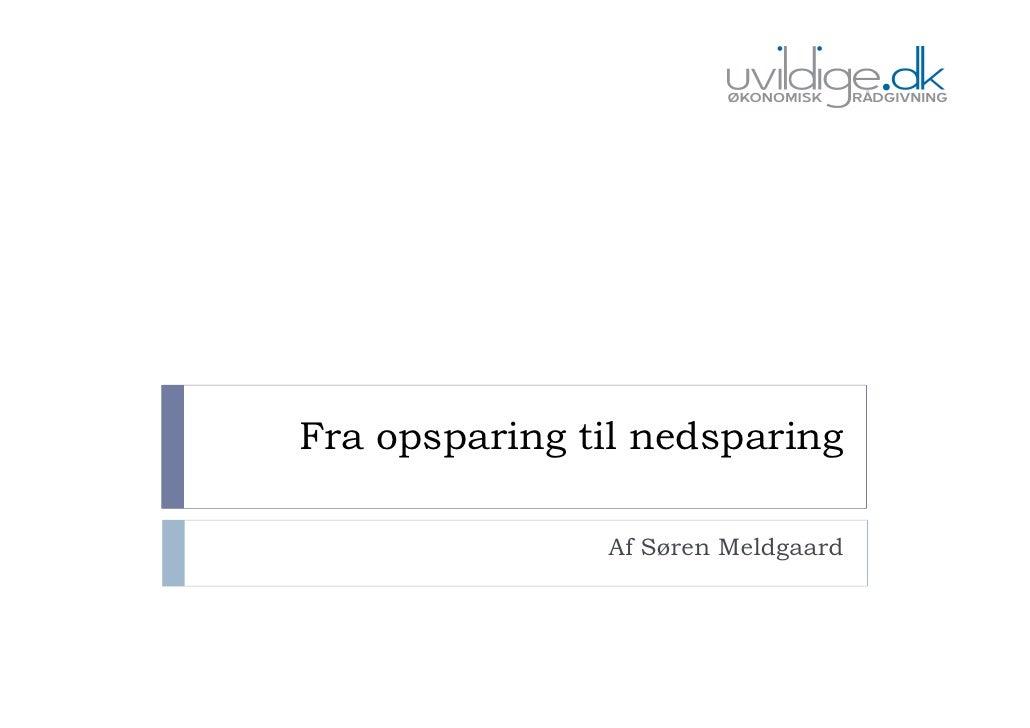 Fra opsparing til nedsparing                 Af Søren Meldgaard