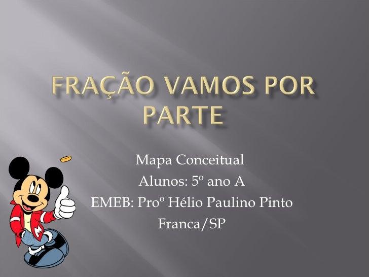 Mapa Conceitual  Alunos: 5º ano A EMEB: Proº Hélio Paulino Pinto Franca/SP