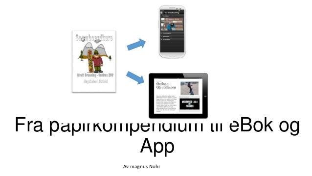 Fra papirkompendium til eBok og App Av magnus Nohr
