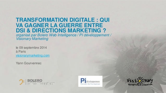 TRANSFORMATION DIGITALE : QUI  VA GAGNER LA GUERRE ENTRE  DSI & DIRECTIONS MARKETING ?  organisé par Bolero Web Intelligen...
