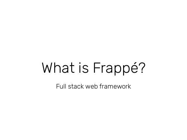 Frappé Framework - A Full Stack Web Framework Slide 2