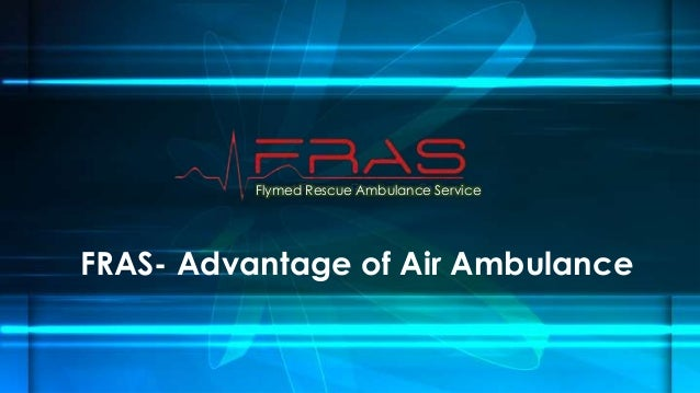 Flymed Rescue Ambulance Service  FRAS- Advantage of Air Ambulance