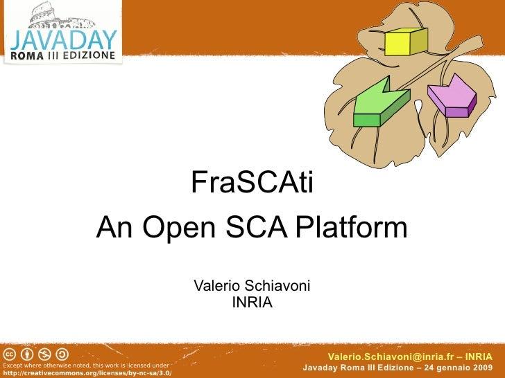 FraSCAti An Open SCA Platform       Valerio Schiavoni             INRIA                             Valerio.Schiavoni@inri...
