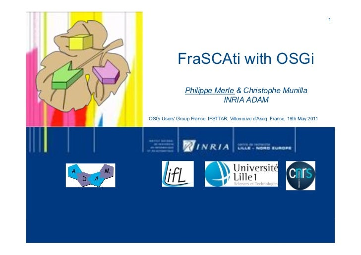1!            FraSCAti with OSGi               Philippe Merle & Christophe Munilla                          INRIA ADAMOSGi...