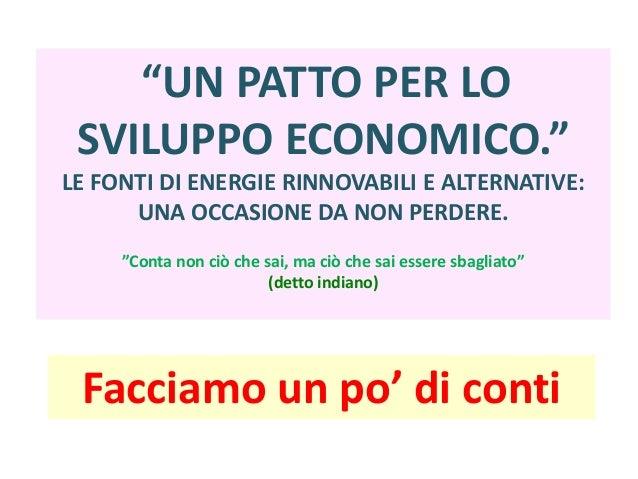 """""""UN PATTO PER LO SVILUPPO ECONOMICO."""" LE FONTI DI ENERGIE RINNOVABILI E ALTERNATIVE: UNA OCCASIONE DA NON PERDERE. """"Conta ..."""