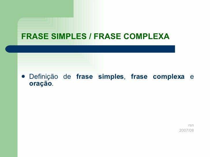 FRASE SIMPLES / FRASE COMPLEXA <ul><li>Definição de  frase simples ,  frase complexa  e  oração . </li></ul><ul><li>rsn </...