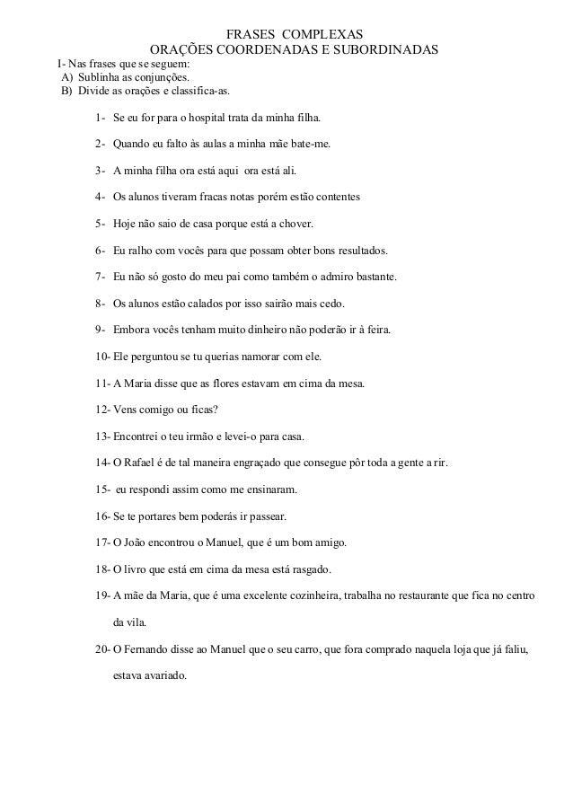 FRASES COMPLEXAS ORAÇÕES COORDENADAS E SUBORDINADAS I- Nas frases que se seguem: A) Sublinha as conjunções. B) Divide as o...