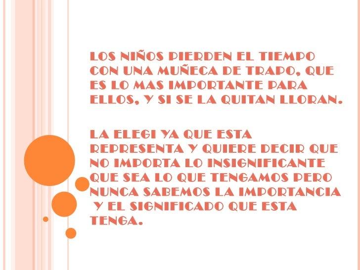LOS NIÑOS PIERDEN EL TIEMPO CON UNA MUÑECA DE TRAPO, QUE ES LO MAS IMPORTANTE PARA ELLOS, Y SI SE LA QUITAN LLORAN. LA ELE...