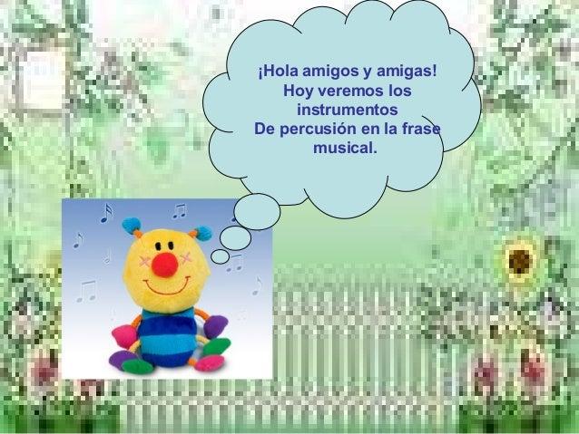 ¡Hola amigos y amigas! Hoy veremos los instrumentos De percusión en la frase musical.