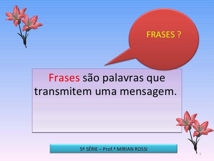 FRASES ?       Frases são palavras que transmitem uma mensagem.            5ª SÉRIE – Prof.ª MIRIAN ROSSI                 ...