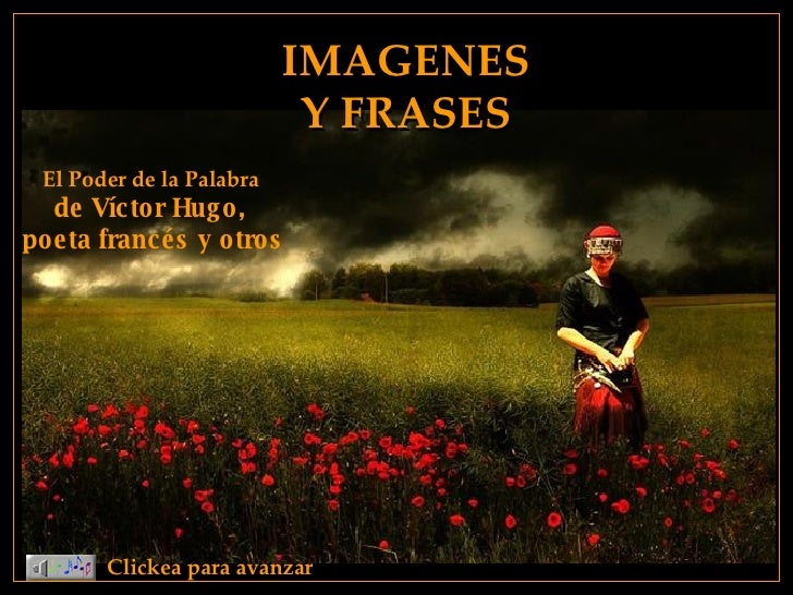 IMAGENES Y FRASES Clickea para avanzar El Poder de la Palabra  de Víctor Hugo,  poeta francés y otros