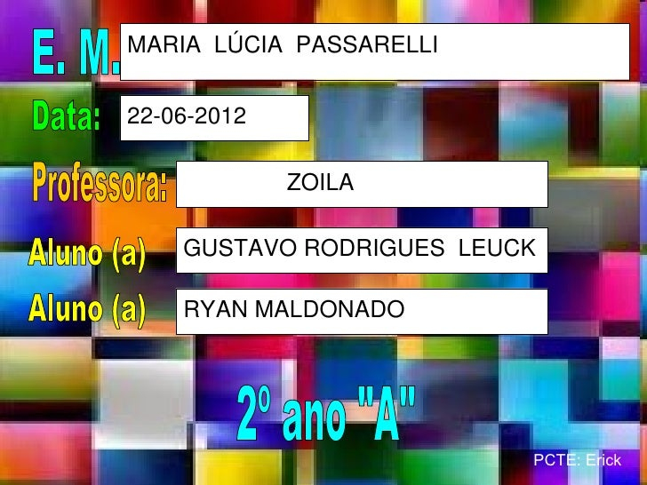 MARIA LÚCIA PASSARELLI22-06-2012             ZOILA    GUSTAVO RODRIGUES LEUCK    RYAN MALDONADO                          P...