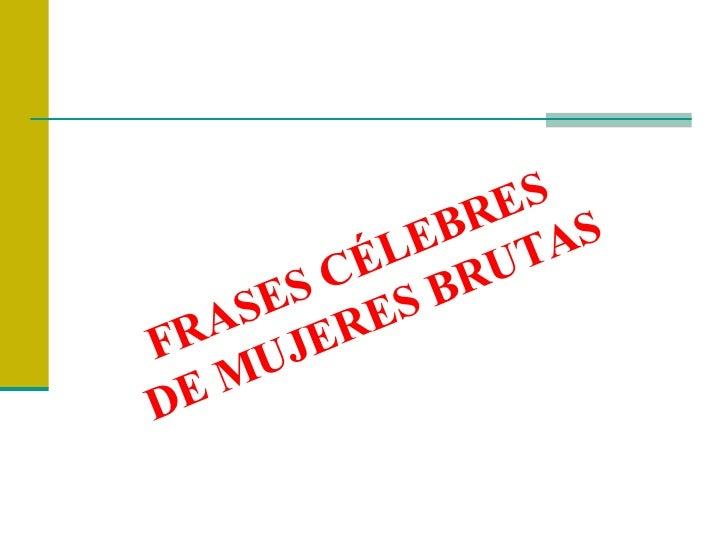 Frases Celebres De Mujeres Brutas