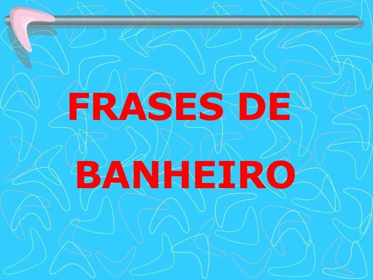 FRASES DE  BANHEIRO