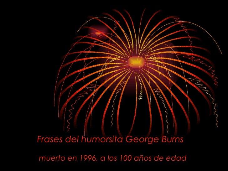 Frases del humorsita George Burns muerto en 1996, a los 100 años de edad