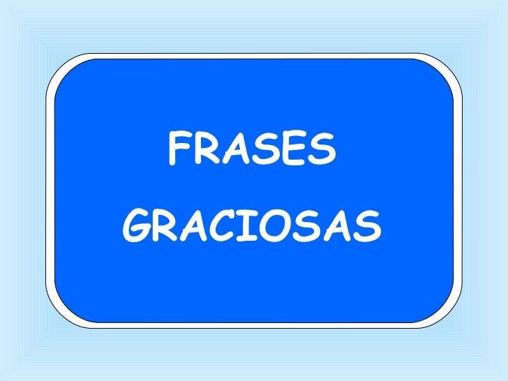 FRASES GRACIOSAS