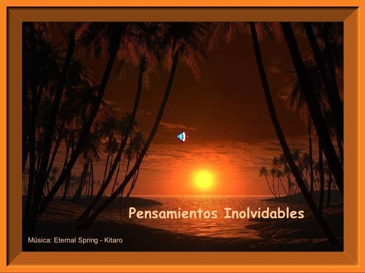 Pensamientos Inolvidables   Música: Eternal Spring - Kitaro