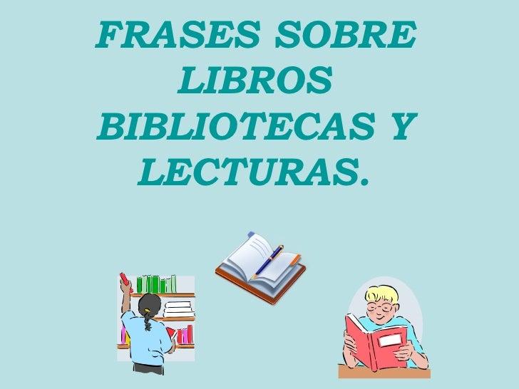FRASES SOBRE LIBROS BIBLIOTECAS Y LECTURAS.