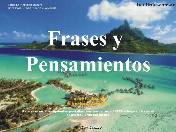 Frases y  Pensamientos Con Sonido Juan Mendizabal Entre Rios – Argentina Para avanzar a la siguientes pantallas presione l...