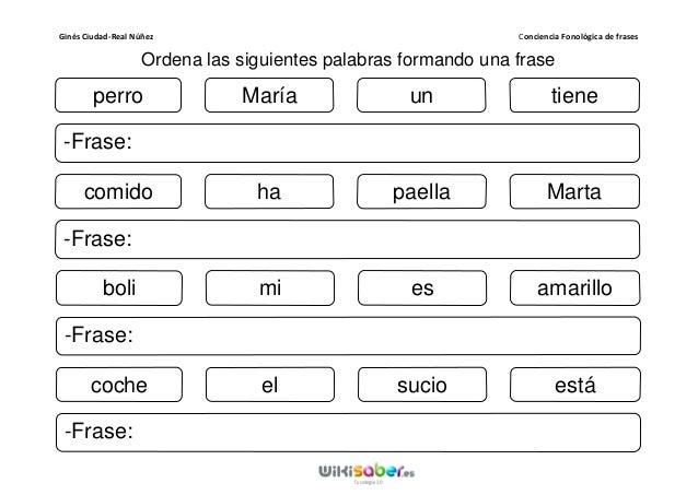 Ginés Ciudad-Real Núñez Conciencia Fonológica de frases Ordena las siguientes palabras formando una frase perro -Frase: ti...