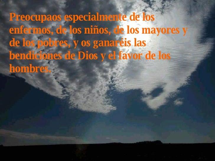 Preocupaos especialmente de los enfermos, de los niños, de los mayores y de los pobres, y os ganaréis las bendiciones de D...