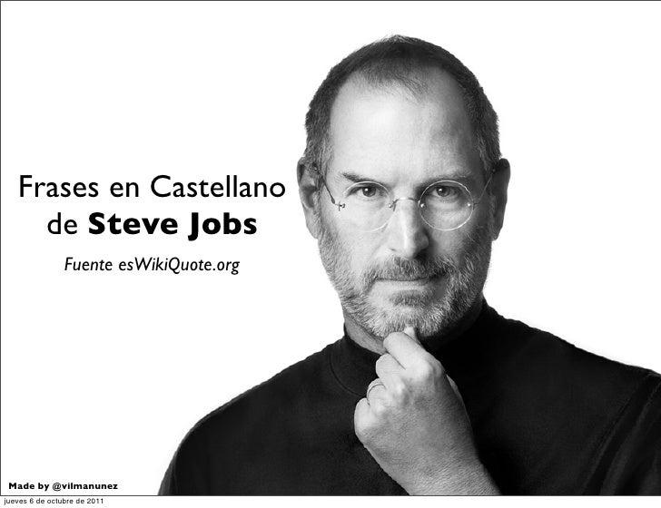 Frases en Castellano     de Steve Jobs                Fuente esWikiQuote.org Made by @vilmanunezjueves 6 de octubre de 2011